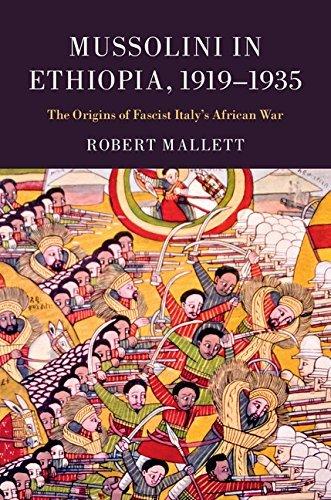 Mussolini in Ethiopia, 1919-1935: The Origins of Fascist Italys African War  by  Robert Mallett