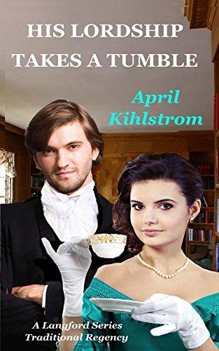 His Lordship Takes A Tumble: A Langford Series Short Regency Novella April Kihlstrom