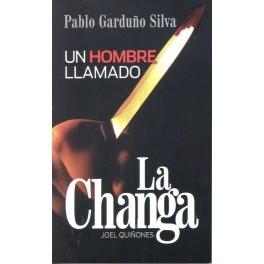 Un hombre llamado La Changa Pablo Garduno Silva