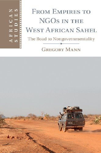 From Empires to NGOs in the West African Sahel: The Road to Nongovernmentality  by  Gregory Mann