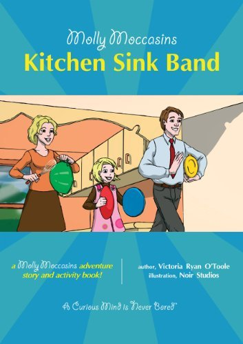 Molly Moccasins -- Kitchen Sink Band (Molly Moccasins Adventure Story and Activity Books) Victoria Ryan OToole