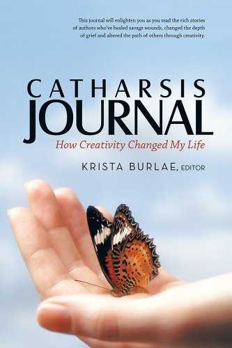 Catharsis Journal: How Creativity Changed My Life  by  Krista Burlae