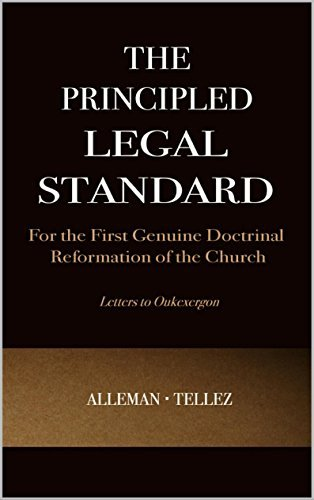 The Principled Legal Standard: for the First Genuine Doctrinal Reformation of the Church Tim Alleman