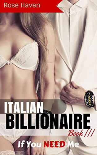 If You NEED Me (A Steamy New Alpha Billionaire Romance #3)  by  Rose Haven