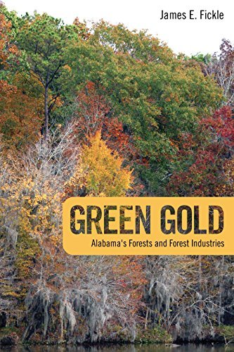 Green Gold: Alabamas Forests and Forest Industries  by  James E Fickle
