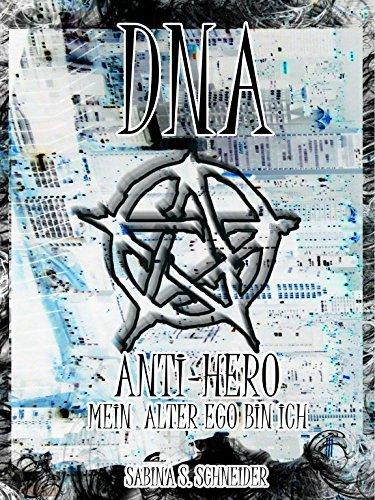 DNA - ANTI-HERO: Mein Alter Ego bin ich  by  Sabina S. Schneider