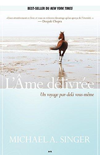 LÂme délivrée: Un voyage par-delà vous-même  by  Michael A. Singer