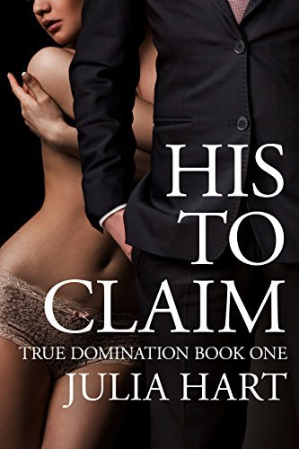 His To Claim (True Domination Book 1) Julia Hart