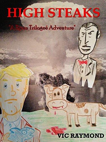 High Steaks: A Bjorn Trilogeé Adventure Vic Raymond