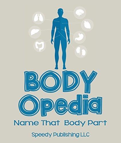 Body-OPedia Name That Body Part: Human Anatomy for Kids  by  Speedy Publishing