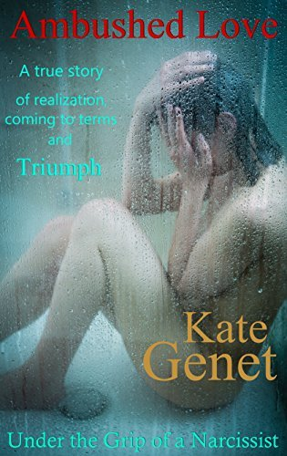Ambushed Love: Under the Grip of a Narcissist  by  Kate Genet