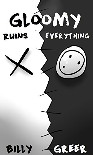Gloomy Ruins Everything  by  Billy Greer