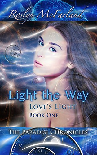 Light the Way : Paradisi Chronicles (Loves Light Series Book 1)  by  Roslyn McFarland