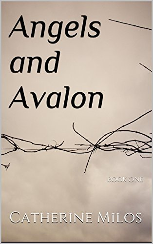 Angels and Avalon: Book One  by  Catherine Milos