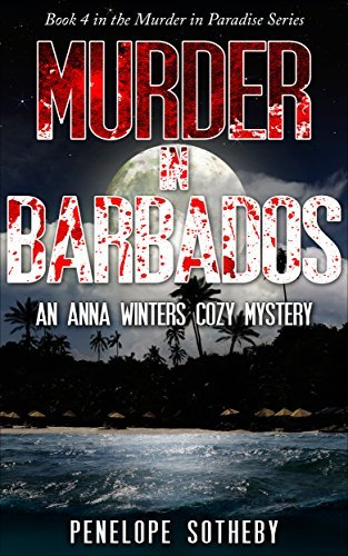 Murder in Barbados: An Anna Winters Cozy Mystery (Murder in Paradise Book 4) Penelope Sotheby