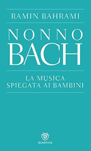 Nonno Bach: La musica spiegata ai bambini  by  Ramin Bahrami