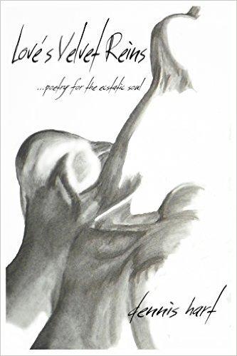 Loves Velvet Reins: ...Poetry for the Ecstatic Soul  by  Dennis   Hart