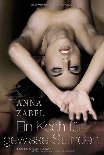 Ein Koch für gewisse Stunden Anna Zabel