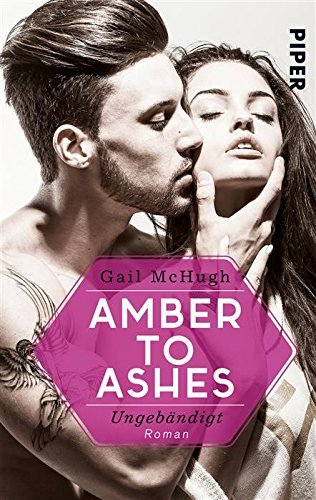 Amber to Ashes - Ungebändigt: Roman (Torn Hearts 1)  by  Gail McHugh