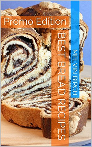 Best Bread Recipes: Promo Edition (2015-2016)  by  Melvin Birch