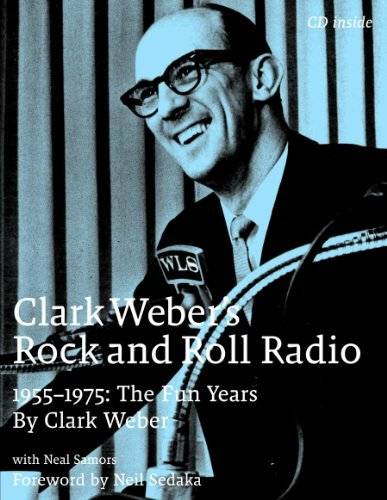 Clark Webers Rock and Roll Radio: The Fun Years, 1955-1975  by  Clark Weber