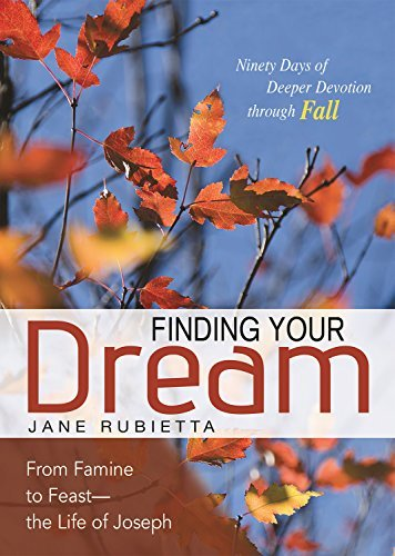 Finding Your Dream: From Famine to Feast - The Life of Joseph (Deeper Devotions Jane Rubietta