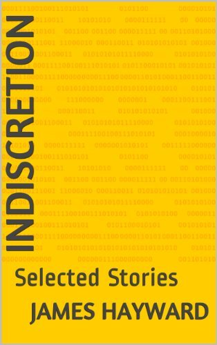 Indiscretion: Selected Stories James Hayward
