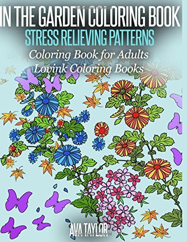 In the Garden Coloring Book Stress Relieving Patterns: Coloring Book for Adults (Lovink Coloring Books)  by  Ava Taylor