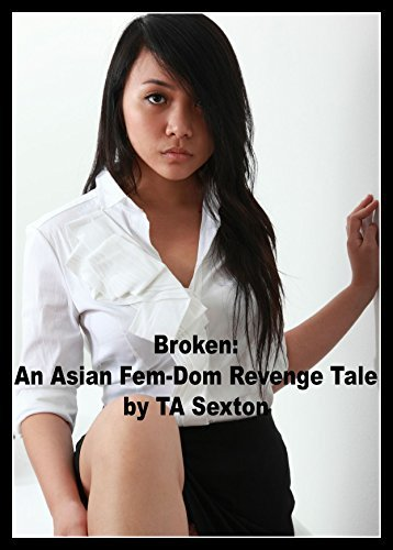 Broken: An Asian Fem-Dom Tale of Revenge  by  TA Sexton