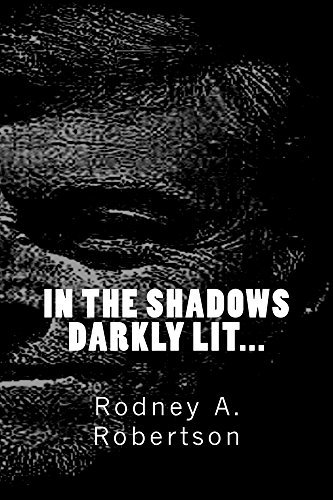In the shadows darkly lit  by  Rodney A. Robertson