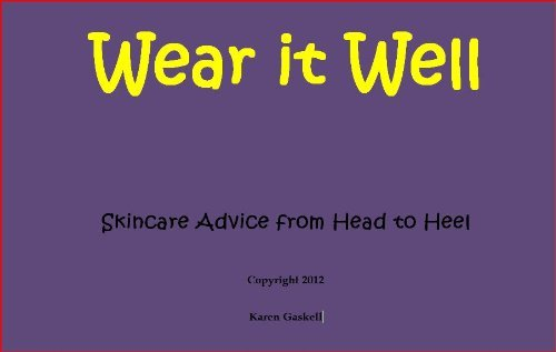 Wear it Well - Skincare Advice from Head to Heel  by  Karen Gaskell