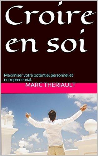 Croire en soi: Maximiser votre potentiel personnel et entrepreneurial.  by  Marc Theriault