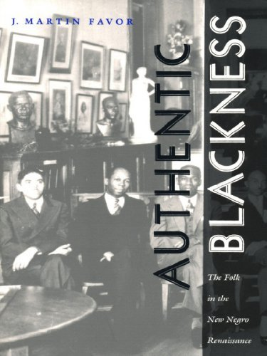 Authentic Blackness: The Folk in the New Negro Renaissance J. Martin Favor