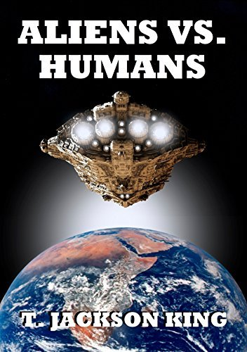 Aliens Vs. Humans (Aliens Series Book 4) T. Jackson King