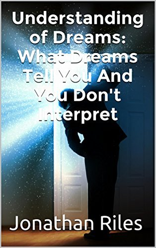 Understanding of Dreams: What Dreams Tell You And You Dont Interpret Jonathan Riles