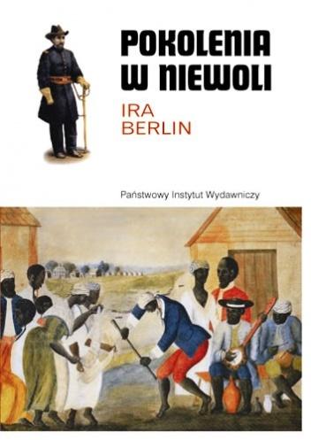 Pokolenia w niewoli. Historia niewolnictwa w Ameryce Północnej Ira Berlin