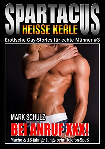 SPARTACUS - Band 3 - BEI ANRUF XXX!: Macho und 18-jährige Jungs beim Telefon-Spaß (SPARTACUS: Erotische Gay-Stories für echte Männer)  by  Mark Schulz