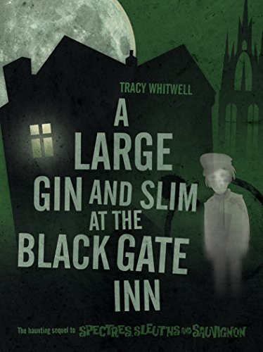 A LARGE GIN AND SLIM AT THE BLACK GATE INN (SPECTRES, SLEUTHS AND SAUVIGNON Book 2)  by  Tracy Whitwell