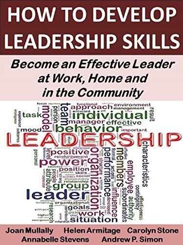 How to Develop Leadership Skills: Become an Effective Leader at Work, Home and in the Community (Life Matters Book 7) Joan Mullally