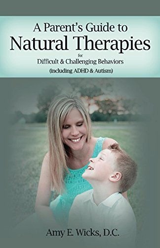 A Parents Guide to Natural Therapies: For Difficult and Challenging Behaviors  by  Amy Wicks