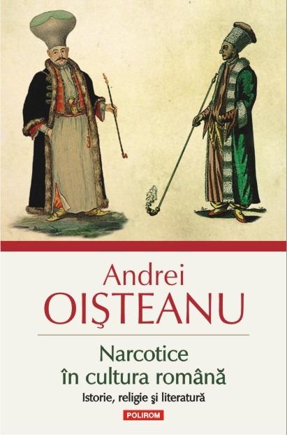 Narcotice in cultura romana. Istorie, religie si literatura Andrei Oișteanu