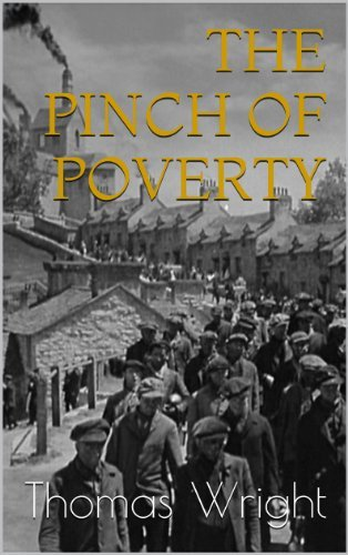 THE PINCH OF POVERTY SUFFERINGS AND HEROISM OF THE LONDON POOR Thomas Wright