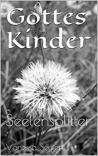 Gottes Kinder: Seelensplitter  by  Vanessa Seyfert