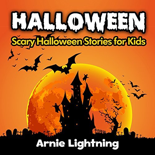 Halloween Stories (Scary Halloween Short Stories): Scary Halloween Stories for Kids + Halloween Jokes  by  Arnie Lightning