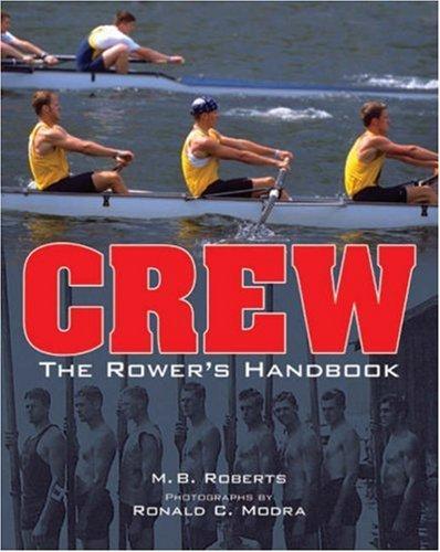 Crew: The Rowers Handbook M.B. Roberts