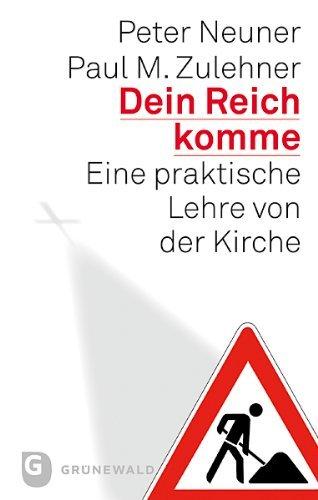 Dein Reich komme: Eine praktische Lehre von der Kirche Peter Neuner