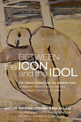Between the Icon and the Idol: The Human Person and the Modern State in Russian Literature and Thought-Chaadayev, Soloviev, Grossman  by  Artur Mrówczyński-Van Allen