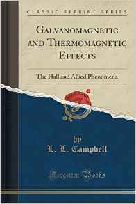 Galvanomagnetic and Thermomagnetic Effects: The Hall and Allied Phenomena  by  L.L. Campbell