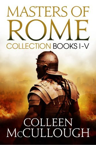 Masters of Rome Collection Books I - V: First Man in Rome, The Grass Crown, Fortunes Favourites, Caesars Women, Caesar Colleen McCullough