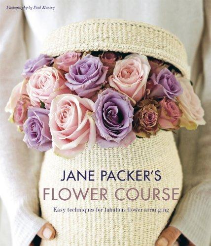 Jane Packers Flower Course: Easy techniques for fabulous flower arranging Jane Packer